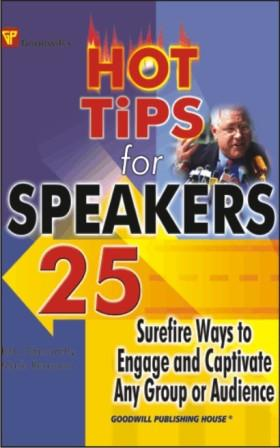 Hot Tips for Speakers : 25 Surefire Ways to Engage and Captivate any Group or Audience