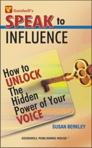 Speak to Influence : How to Unlock the Hidden Power of Your Voice